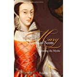 Mary, Queen of Scots: Truth or Liesby Rosalind K. Marshall