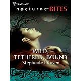 Wild, Tethered, Bound ~ Stephanie Draven