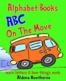 Children's Alphabet Book of Things That Move -  Learn ABC Alphabet Letters and How Things Work the Easy and Fun Way.: ABC book for preschoolers, toddlers and clever kids. (Toddler Alphabet Books 1)