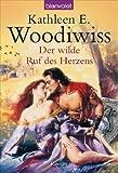 Der wilde Ruf des Herzens: Roman - Kathleen E. Woodiwiss