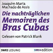 Die nachträgliche Memoiren des Bras Cubas Hörbuch von Joaquim Maria Machado de Assis Gesprochen von: Patrick Blank