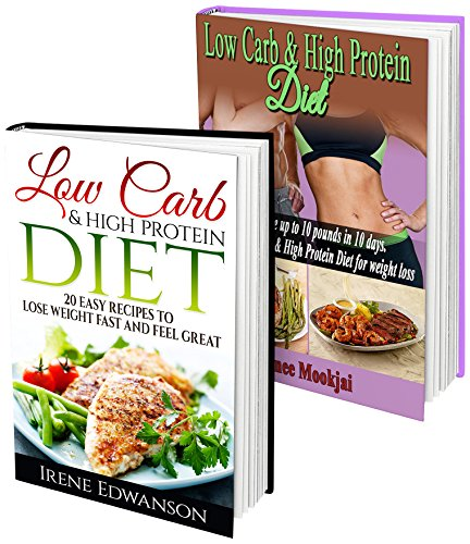 Low Carb & High Protein Diet BOX SET 2 IN 1: 10-Day Weight Loss Diet + 20 Easy And Fast Recipes: (low carbohydrate, high protein, low carbohydrate foods, ... diet for dummies,  low carb high fat diet,) by Irene Edwanson