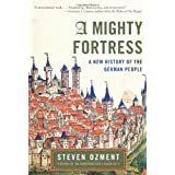 A Mighty Fortress: A New History of the German People ~ Steven E. Ozment