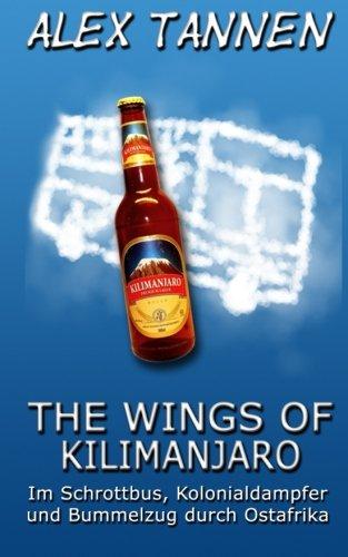 The Wings of Kilimanjaro: Im Schrottbus, Kolonialdampfer und Bummelzug durch Ostafrika (Duniani)