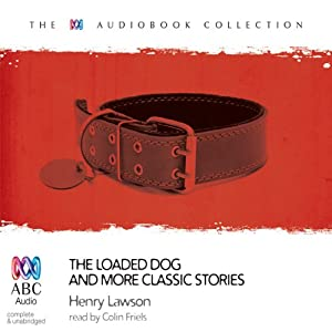 The Loaded Dog: And More Classic Favourites from Henry Lawson | [Henry Lawson]