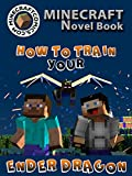 Minecraft: How to Train Your Ender Dragon (Minecraft Novel, Minecraf Books, Minecraft Comics Book, Minecraft Adventures, Minecraft Game Handbook, Minecraft Stories)