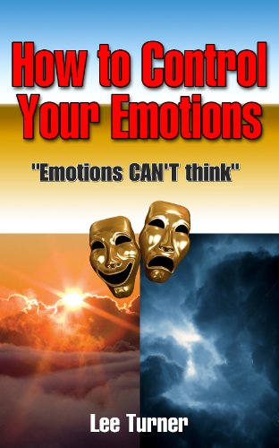 How To Control Your Emotions .  Emotions CAN'T Think ( when you're Angry, Depressed, Sad, Guilty and Anxious ) (How To Control Your Emotions : Book 1 in The Grace Discipleship Course) PDF