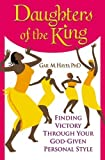 Daughters of the King: Finding Victory Through Your God-Given Personal Style [Paperback]