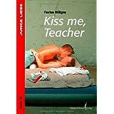 """Kiss me, Teachervon """"Florian H�ltgen"""""""