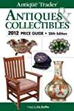 Antique Trader Antiques & Collectibles 2012 Price Guide (Antique Traders Antiques & Collectibles Price Guide)