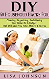 DIY: 50 Household Hacks For Cleaning, Organising, Decluttering Your Home On A Budget, That Will Save You Time, Money And Energy (DIY Household Hacks, DIY ... Organizing, DIY Household Cleaning Hacks)