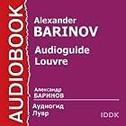 Audioguide. Louvre [Russian Edition] | Livre audio Auteur(s) : Alexander Barinov Narrateur(s) : Alexander Barinov