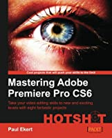 Mastering Adobe Premiere Pro CS6 Hotshot Front Cover