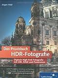 Das Praxisbuch HDR-Fotografie: Digitale High-End-Fotografie mit DRI, RAW  und Panoramen (Galileo Design)