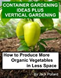 img - for Container Gardening Ideas Plus Vertical Gardening-How to Produce More Organic Vegetables in Less Space book / textbook / text book