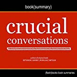 Summary of Crucial Conversations by Kerry Patterson, Joseph Grenny, Ron McMillan, Al Switzler: Tools for Talking When Stakes Are High |  Flash Books