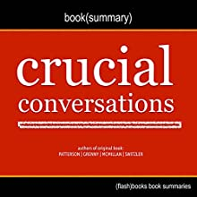 Summary of Crucial Conversations by Kerry Patterson, Joseph Grenny, Ron McMillan, Al Switzler: Tools for Talking When Stakes Are High Audiobook by  Flash Books Narrated by Dean Bokhari