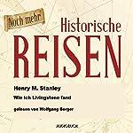 Noch mehr historische Reisen: Wie ich Livingstone fand (Historische Reisen 7) | Henry Morton Stanley