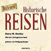 Noch mehr historische Reisen: Wie ich Livingstone fand (Historische Reisen 7)   Henry Morton Stanley