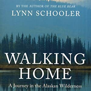 Walking Home: A Traveler in the Alaskan Wilderness, a Journey into the Human Heart | [Lynn Schooler]