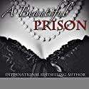 A Beautiful Prison Audiobook by Jenika Snow Narrated by Jason P. Hilton