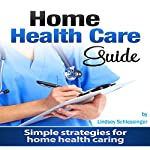 Home Health Care Guide: Simple Strategies for Home Health Caring | Lindsey Schlessinger