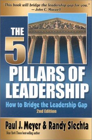 The Five Pillars of Leadership: How to Bridge the Leadership Gap, Paul J Meyer