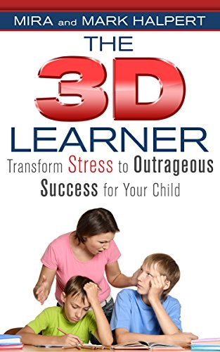 The 3D Learner: Transform Stress to Outrageous Success for Your Child by Mira Halpert & Mark Halpert ebook deal