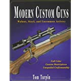 Modern Custom Guns: Walnut, Steel, and Uncommon Artistry ~ Tom Turpin
