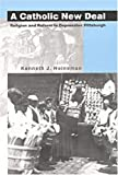 img - for A Catholic New Deal: Religion & Reform in Depression Pittsburgh book / textbook / text book