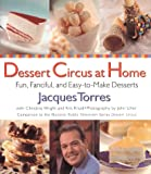 Dessert Circus at Home: Fun, Fanciful, And Easy-To-make Desserts (0688166075) by Torres, Jacques