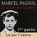 Le temps des secrets - 1ère partie (Souvenirs d'enfance 3.1) Audiobook by Marcel Pagnol Narrated by Marcel Pagnol