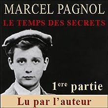 Le temps des secrets - 1ère partie (Souvenirs d'enfance 3.1) | Livre audio Auteur(s) : Marcel Pagnol Narrateur(s) : Marcel Pagnol