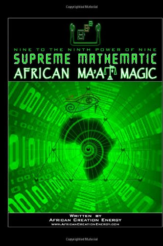 Supreme Mathematic African Ma'At Magic, by African Creation Energy