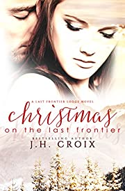 Christmas on the Last Frontier, Contemporary Romance (Last Frontier Lodge Novels Book 1)