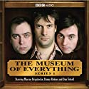 The Museum of Everything Radio/TV Program by Dan Tetsell, Marcus Brigstock, Danny Robins Narrated by Dan Tetsell, Danny Robins, Mark Brigstock