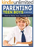 Parenting Teen Boys: How to  Raise your Teenage Son during his Adolescent Stage (Bringing Up Boys Book 1)