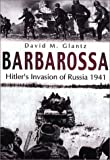 Barbarossa: Hitler's Invasion of Russia 1941 (Battles & Campaigns) (075241979X) by Glantz, David M.
