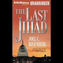 The Last Jihad: Political Thrillers Series #1 Audiobook by Joel C. Rosenberg Narrated by Dick Hill