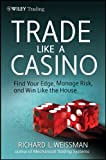 Trade Like a Casino: Find Your Edge, Manage Risk, and Win Like the House (Wiley Trading)
