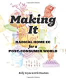 img - for Making It: Radical Home Ec for a Post-Consumer World by Kelly Coyne (2011-04-26) book / textbook / text book