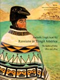 img - for Anooshi Lingit Aani Ka, Russians in Tlingit America: The Battles of Sitka, 1802 and 1804 (Classics of Tlingit Oral Literature) (Filipino Edition) book / textbook / text book