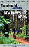 Mountain Bike America: New Hampshire/Maine: An Atlas of New Hampshire and Souther Maines Greatest Off-Road Bicycle Rides (Mountain Bike America Guides)