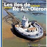 Les Iles de Ré - Aix - Oléron - La Rochelle, Marennes