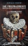 DIE FREIMAUREREI IHREN ANHÄNGERN VERSTÄNDLICH GEMACHT - BAND 3: DER MEISTER: Das Standardinstruktionswerk III° - erstmals in deutscher Sprache.