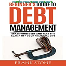 Beginner's Guide to Debt Management: Erase Your Debt and Take the Clamp Off Your Financial Life Audiobook by Frank Stone Narrated by Scott Pollak