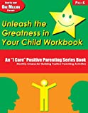 Unleash the Greatness in Your Child Workbook: PreK (An I Care Positive Parenting)