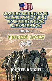 America's Galactic Foreign Legion - Book 1: Feeling Lucky
