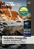 Zeitraffer-Fotografie: Aufnahme, Bearbeitung und Produktion von Time-Lapse-Videos (mitp Edition Profifoto)