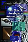 The New Amateur Astronomer (The Patrick Moore Practical Astronomy Series)